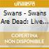 CD - SWANS - SWANS ARE DEAD '95-'97