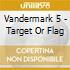Vandermark 5 - Target Or Flag