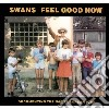 CD - SWANS - FEEL GOOD NOW