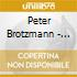 Peter Brotzmann - Brain Of The Dog In Section