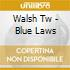 Walsh Tw - Blue Laws