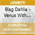 Blag Dahlia - Venus With Arms