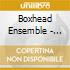 CD - BOXHEAD ENSEMBLE - LAST PLACE TO GO... (DUTCH HARBOR EURO)