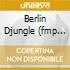 BERLIN DJUNGLE (FMP ARCHIVE)