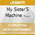 My Sister'S Machine - Wallflower