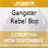 GANGSTER REBEL BOP