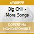 BIG CHILL - MORE SONGS