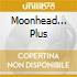 MOONHEAD... PLUS