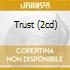 TRUST (2CD)