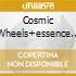 COSMIC WHEELS+ESSENCE TO ESSENCE
