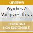 WYTCHES & VAMPYRES-THE BEST OF