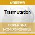 TRASMUTATION