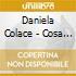 Daniela Colace - Cosa Ha Fatto Rosa