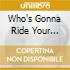 WHO'S GONNA RIDE YOUR (REMIXES