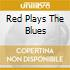 RED PLAYS THE BLUES
