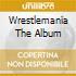 WRESTLEMANIA THE ALBUM