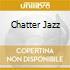 CHATTER JAZZ