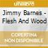 Jimmy Barnes - Flesh And Wood