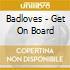 Badloves - Get On Board