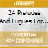 24 PRELUDES AND FUGUES FOR PIA