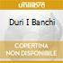 DURI I BANCHI