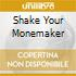 SHAKE YOUR MONEMAKER