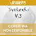 TIVULANDIA V.3