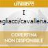 I PAGLIACCI/CAVALLERIA RUSTIC