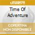 TIME OF ADVENTURE