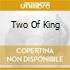 TWO OF  KING
