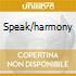 SPEAK/HARMONY