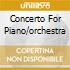 CONCERTO FOR PIANO/ORCHESTRA