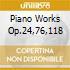 PIANO WORKS OP.24,76,118