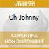 OH JOHNNY