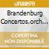 BRANDENBURG CONCERTOS,ORCH SUI