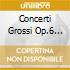 CONCERTI GROSSI OP.6 VOL.1