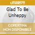 GLAD TO BE UNHEPPY