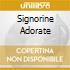 SIGNORINE ADORATE