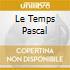 LE TEMPS PASCAL