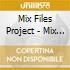 Mix Files Project - Mix Files