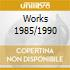 WORKS 1985/1990