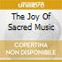 THE JOY OF SACRED MUSIC