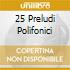 25 PRELUDI POLIFONICI