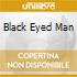 BLACK EYED MAN