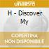 H - Discover My