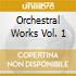 ORCHESTRAL WORKS VOL. 1