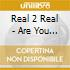Real 2 Real - Are You Ready For Some More?