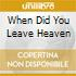 WHEN DID YOU LEAVE HEAVEN
