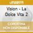 VISION - LA DOLCE VITA 2