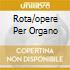 ROTA/OPERE PER ORGANO